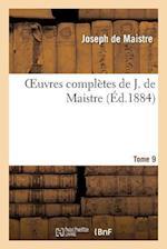 Oeuvres Completes de J. de Maistre. Tome 9