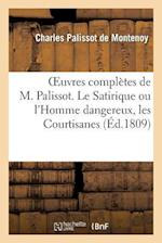 Oeuvres Complètes de M. Palissot. Le Satirique Ou l'Homme Dangereux, Les Courtisanes