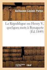 La Republique Ou Henry V, Quelques Mots a Bonaparte af Pertus-G-C