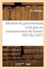 Situation Du Gouvernement Et Du Pays Au Commencement de L'Annee 1833 af Grenier-C