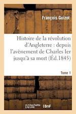 Histoire de La Revolution D'Angleterre af Guizot-F