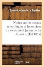 Notice Sur Les Travaux Scientifiques Et Les Services Du Vice-Amiral Jurien de La Graviere af Edmond Jurien De La Graviere, Jurien De La Graviere-E