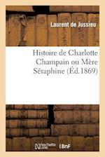 Histoire de Charlotte Champain Ou Mere Seraphine af De Jussieu-L