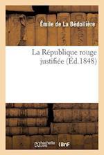 La Republique Rouge Justifiee af De La Bedolliere-E, Emile La Bedolliere (De)
