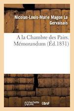 a la Chambre Des Pairs. Memorandum af Nicolas-Louis-Marie Magon La Gervaisais