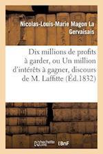 Dix Millions de Profits a Garder, Ou Un Million D'Interets a Gagner, Discours de M. Laffitte af Nicolas-Louis-Marie Magon La Gervaisais, La Gervaisais-N-L-M