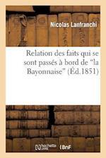 Relation Des Faits Qui Se Sont Passes a Bord de 'la Bayonnaise', Du 23 Avril 1847 af Nicolas Lanfranchi