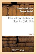 Elmonde, Ou La Fille de L'Hospice. T. 2
