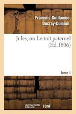 Jules, Ou Le Toit Paternel. Tome 1
