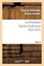 La Fontaine Sainte-Catherine. Tome 2