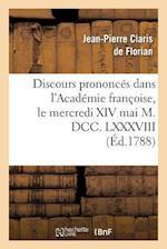 Discours Prononces Dans L'Academie Francoise, Le Mercredi XIV Mai M. DCC. LXXXVIII af Jean-Pierre Claris de Florian, Michel-Jean Sedaine