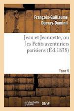 Jean Et Jeannette, Ou Les Petits Aventuriers Parisiens.Tome 5 af Francois Guillaume Ducray-Duminil, Ducray-Duminil-F-G