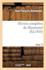Oeuvres Completes de Marmontel. Tome 17 Metaphysique Et Morale af Jean Francois Marmontel, Marmontel-J-F
