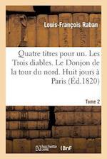 Quatre Titres Pour Un. Les Trois Diables. Le Donjon de La Tour Du Nord. Huit Jours a Paris. Tome 2 af Louis-Francois Raban