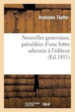 Nouvelles Genevoises, Precedees D'Une Lettre Adressee A L'Editeur Par Le Comte Xavier de Maistre