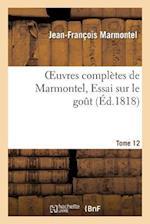 Oeuvres Completes de Marmontel, Tome 12 Essai Sur Le Gout = Oeuvres Compla]tes de Marmontel, Tome 12 Essai Sur Le Goat af Jean Francois Marmontel, Marmontel-J-F