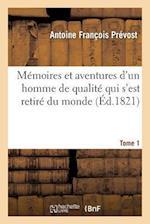 Mémoires Et Aventures d'Un Homme de Qualité Qui s'Est Retiré Du Monde. Tome 1