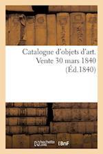 Catalogue D'Objets D'Art. Vente 30 Mars 1840 af Sans Auteur, Roussel