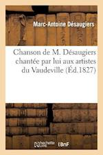 Chanson de M. Desaugiers Chantee Par Lui Aux Artistes Du Vaudeville (Reunis Chez Grignon) af Marc-Antoine Desaugiers