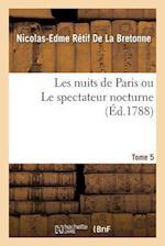Les Nuits de Paris Ou Le Spectateur Nocturne Tome 5 af Retif De La Bretonne-N-E
