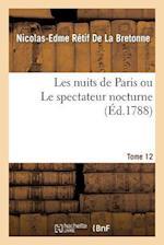 Les Nuits de Paris Ou Le Spectateur Nocturne Tome 12 af Retif De La Bretonne-N-E