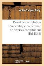 Projet de Constitution Democratique Conference de Diverses Constitutions af Victor-Francois Bally