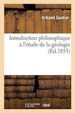 Introduction Philosophique A L'Etude de la Geologie
