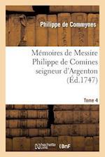 Memoires de Messire Philippe de Comines Seigneur D'Argenton. Tome 4 af De Commynes-P