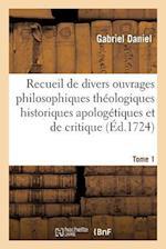 Recueil de Divers Ouvrages Philosophiques Théologiques Historiques Apologétiques Et Critique T01