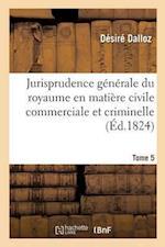 Jurisprudence Generale Du Royaume En Matiere Civile Commerciale Et Criminelle Tome 5 (Sciences Sociales)