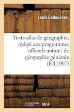 Texte-Atlas de Géographie, Rédigé Conformément Aux Programmes Officiels Géographie Générale