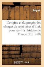 Traite de L'Origine Et Du Progres Des Charges de Secretaires D'Etat af Briquet
