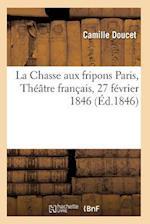 La Chasse Aux Fripons, Comedie En 3 Actes Et En Vers Paris, Theatre Francais, 27 Fevrier 1846
