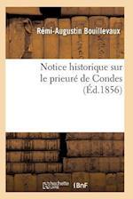 Notice Historique Sur Le Prieure de Condes = Notice Historique Sur Le Prieura(c) de Condes af Bouillevaux-R-A