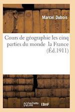 Cours de Geographie Cours Superieur Les Cinq Parties Du Monde La France af DuBois-M