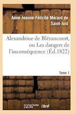 Alexandrine de Blerancourt, Ou Les Dangers de L'Inconsequence. Tome 1 af Merard De Saint-Just-A-J