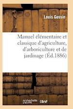 Manuel Classique D'Agriculture D'Arboriculture Et de Jardinage, Diverses Parties de La France 15e Ed af Gossin-L