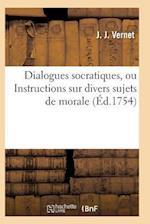 Dialogues Socratiques, Ou Instructions Sur Divers Sujets de Morale af Vernet-J