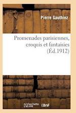 Promenades Parisiennes, Croquis Et Fantaisies af Gauthiez-P