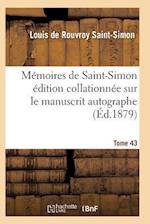 Memoires de Saint-Simon Edition Collationnee Sur Le Manuscrit Autographe Tome 43 = Ma(c)Moires de Saint-Simon A(c)Dition Collationna(c)E Sur Le Manusc af Saint-Simon-L