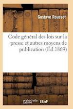Code Général Lois Sur La Presse Et Moyens de Publication Comprenant Lois Réglementaires Imprimerie