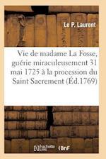 Vie de Madame La Fosse, Guerie Miraculeusement Le 31 Mai 1725 a la Procession Du Saint Sacrement af Laurent-L