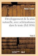 Developpement de la Serie Naturelle, Avec Schematismes Dans Le Texte Tome 2