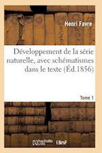 Developpement de la Serie Naturelle, Avec Schematismes Dans Le Texte Tome 1
