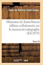Mémoires de Saint-Simon Édition Collationnée Sur Le Manuscrit Autographe Tome 33