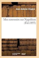 Mes Souvenirs Sur Napoleon = Mes Souvenirs Sur Napola(c)on af Chaptal-J-A