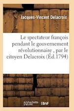 Le Spectateur Francois Pendant Le Gouvernement Revolutionnaire, Par Le Citoyen Delacroix