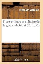 Precis Critique Et Militaire de la Guerre D'Orient af Vigneron-H