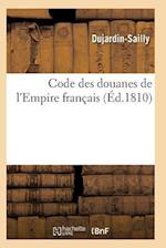 Code Des Douanes de L'Empire Franaais af Dujardin-Sailly