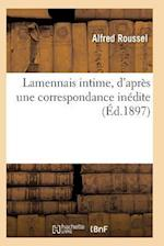 Lamennais Intime, d'Après Une Correspondance Inédite